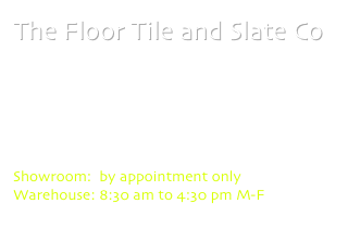 The Floor Tile and Slate Co 1209 Carroll Ave Carrollton, TX 75006 972-242-6647 phone 972-242-7253 fax Contact Us: Click here  Showroom:  by appointment only  Warehouse: 8:30 am to 4:30 pm M-F